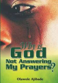 Why Is God Not Answering My Prayers?