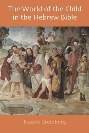 The World of the Child in the Hebrew Bible