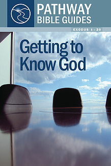 Getting To Know God : Exodus 1-20
