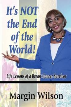 It's NOT the End of the World: Life Lessons of a Breast Cancer Survivor