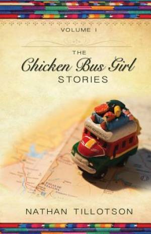 The Chicken Bus Girl Stories (Volume 1)