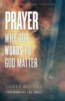 Prayer: Why Our Words To God Matter Paperback