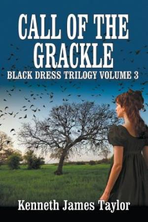 Call of the Grackle/Black Dress Trilogy Volume 3