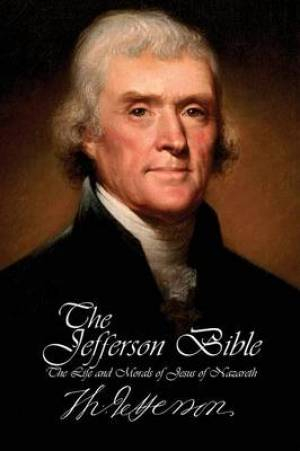 The Jefferson Bible - The Life and Morals of Jesus of Nazareth