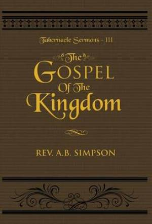 The Gospel of the Kingdom: Tabernacle Sermons III
