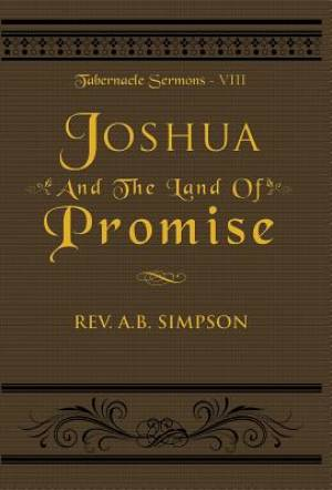 Joshua And The Land Of Promise: Tabernacle Sermons VIII