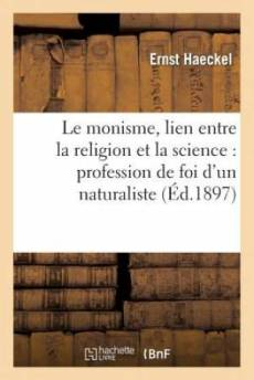 Le Monisme, Lien Entre La Religion Et La Science: Profession de Foi D'Un Naturaliste