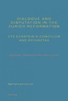 Dialogue and Disputation in the Zurich Reformation: Utz Eckstein's Concilium and Rychsztag