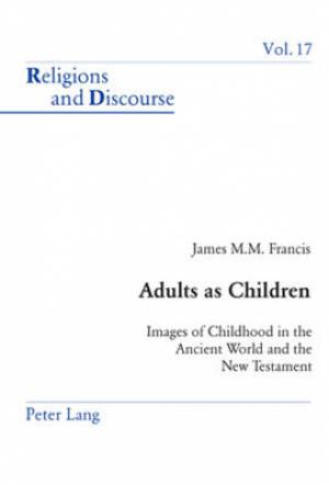 Adults as Children : Vol 17 : Religions and Discourse