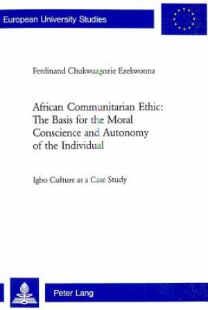 African Communitarian Ethic: The Basis for the Moral Conscience and Autonomy of the Individual
