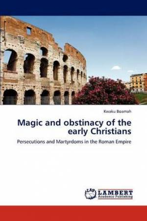 Magic and Obstinacy of the Early Christians