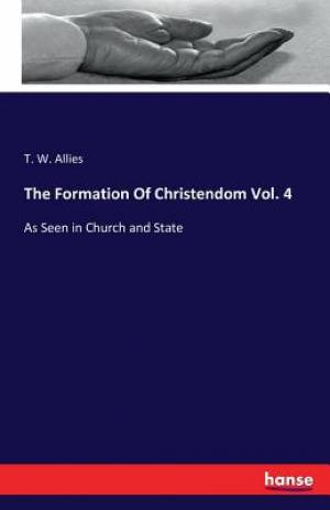 The Formation Of Christendom Vol. 4