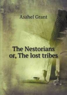 The Nestorians Or, the Lost Tribes