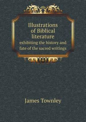 Illustrations of Biblical Literature Exhibiting the History and Fate of the Sacred Writings