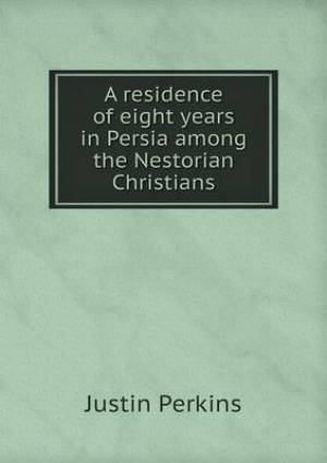 A Residence of Eight Years in Persia Among the Nestorian Christians