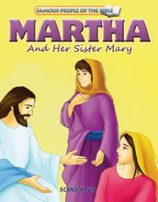 Famous People of the Bible - Martha and her Sister Mary