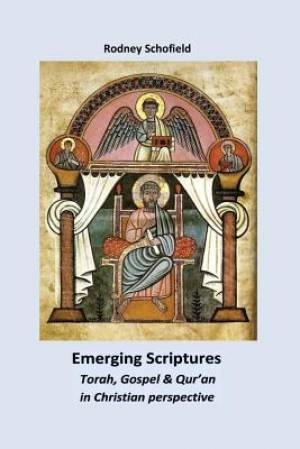 Emerging Scriptures. Torah, Gospel & Qur'an in Christian Perspective