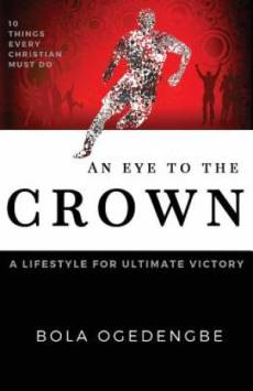 An Eye to the Crown: A lifestyle for ultimate victory