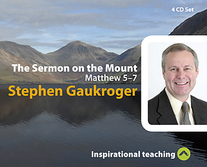 The Sermon On The Mount a series of talks by Rev Stephen Gaukroger