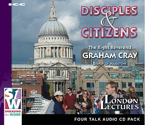 Disciples & Citizens a series of talks by Rt. Rev Graham Cray