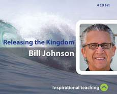 Releasing The Kingdom a series of talks by Bill Johnson