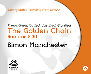 The Golden Chain: Romans 8:30 a series of talks by Simon Manchester