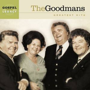 Gospel Legacy Series: The Goodmans Greatest Hits