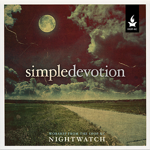 Simple Devotion: Worship From The IHOP-KC NightWatch CD