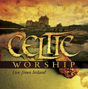 Celtic Worship - Live From Ireland
