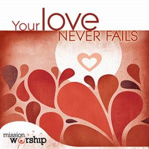 Your Love Never Fails 2CD