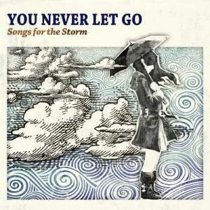 You Never Let Go : Songs For The Storm