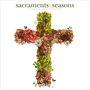 Sacraments & Seasons (Songs For The Church Year)