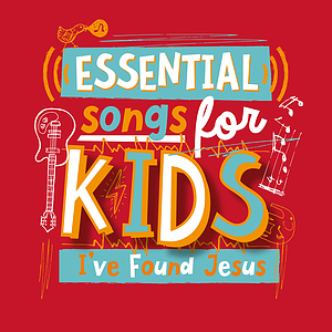 Essential Songs For Kids - I've Found Jesus