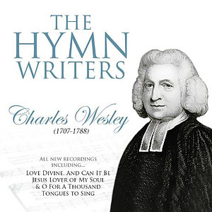 The Hymn Writers: Charles Wesley CD