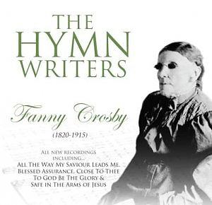The Hymn Writers: Fanny Crosby CD