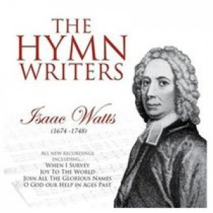The Hymn Writers: Isaac Watts CD