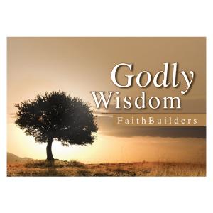 Godly Wisdom - Faithbuilders