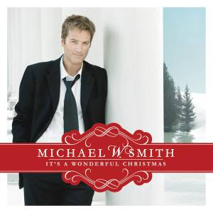Michael W. Smith - Its A Wonderful Christmas 2007