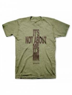 It's Not About Me T Shirt: Adult Large