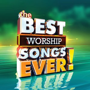The Best Worship Songs Ever!