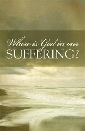 Where Is God In Our Suffering Tracts