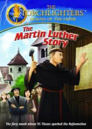 Torchlighters: Martin Luther