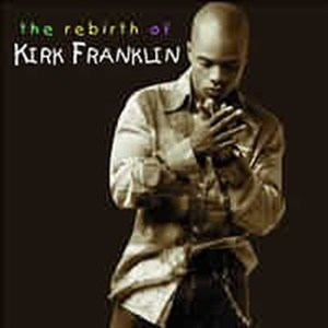 Rebirth Of Kirk Franklin Cd