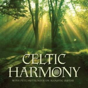 Celtic Harmony : With Pete Huttlinger On Acoustic Guitar