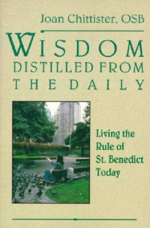 Wisdom Distilled from the Daily : Living the Rule of St Benedist Today