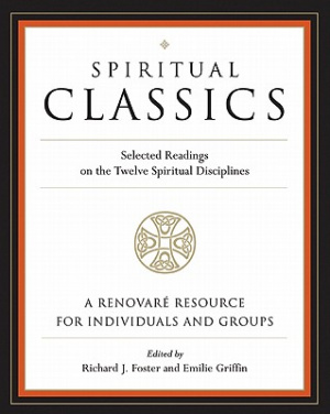 Spiritual Classics : Selected Readings On The Twelve Spiritual Discipline