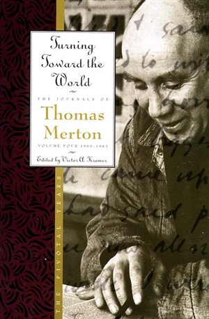 The Journals of Thomas Merton : V. 4. 1960-63 - Turning Towards the World: The Pivotal Years