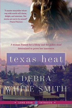 Texas Heat : A Woman Framed For A Felony And The Police Chief Determined To