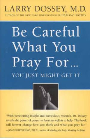 Be Careful What You Pray for, You Might Just Get it