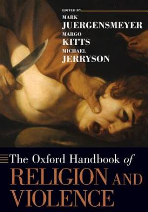 The Oxford Handbook of Religion and Violence